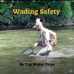 Wading Safety- An in depth look at wading safety and equipment by Top Water Trips & Kevin Moriarty